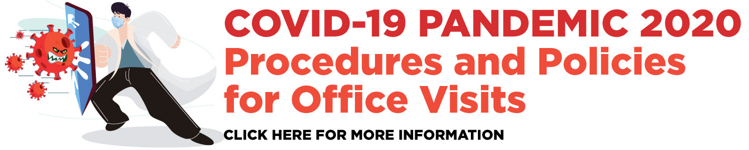 Link to COVID-19 Pandemic 2020 Procedures and Policies for Office Visits